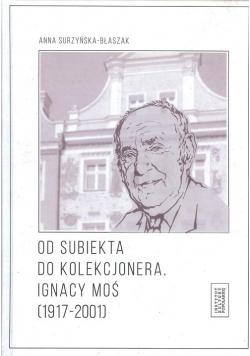 Od subiekta do kolekcjonera Ignacy Moś (1917-2001)