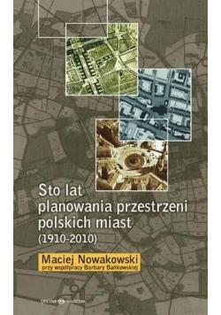 Sto lat planowania przestrzeni polskich miast...