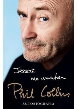 Jeszcze nie umarłem. Autobiografia - Phil Collins