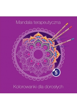 Mandala terapeutyczna 5. Kolorowanka dla dorosłych