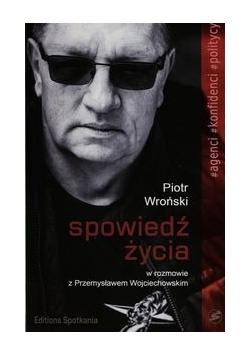 Spowiedź życia Piotr Wroński w rozmowie z Przemysławem Wojciechowskim