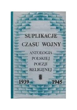 Suplikacje czasu wojny; antologia polskiej poezji religijnej 1939-1945