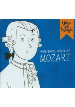 Ucho do klasyki. W. Amadeusz Mozart (booklet CD)