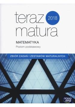Teraz matura 2018 Matematyka Zbiór zadań i zestawów maturalnych Poziom podstawowy