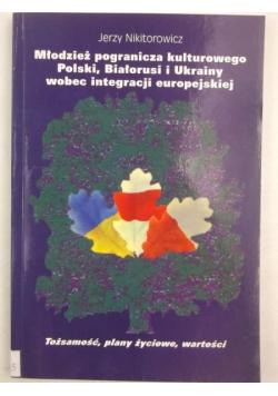 Młodzież pogranicza kulturowego Polski, Białorusi i Ukrainy wobec integracji europejskiej