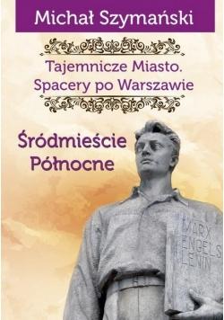 Tajemnicze Miasto Spacery po Warszawie. Śródm. Płn