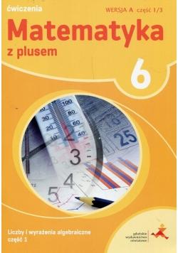 Matematyka z plusem 6 Ćwiczenia Wersja A Część 1/3 Liczby i wyrażenia algebraiczne