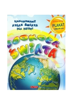 Dookoła świata Ilustrowany atlas świata dla dzieci