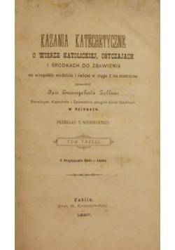 Kazania katechetyczne o wierze katolickiej, obyczajach i środkach do zbawienia na wszystkie niedziele i święta w ciągu 2 lat rozłożone,Tom III, 1897 r.