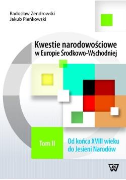 Kwestie narodowościowe w Europie Środkowo-Wschodniej Tom 2