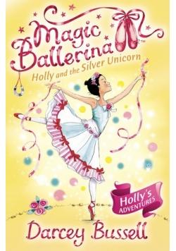 Magic Ballerina. Holly and the Silver Unicorn.