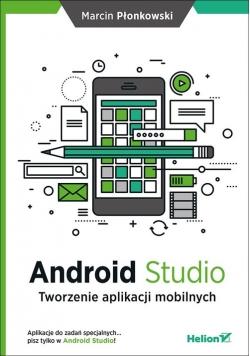 Android Studio Tworzenie aplikacji mobilnych