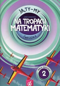 Ja Ty My 1 Na tropach matematyki Ćwiczenia Część 2
