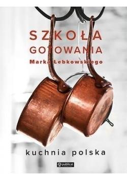 Szkoła gotowania Marka Łebkowskiego. Kuchnia pol.