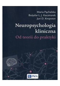 Neuropsychologia kliniczna. Od teorii do praktyki
