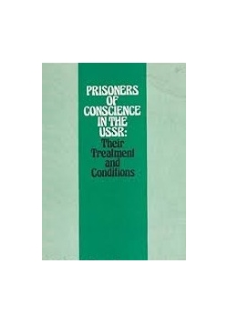 Prisoners of Conscience in the ussr: Their Treatment and Conditions