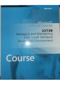 2273B Managing and Maintaining a Microsoft Windows Server 2003 Environment