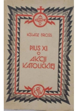 Pius XI o akcji katolickiej, 1929 r.