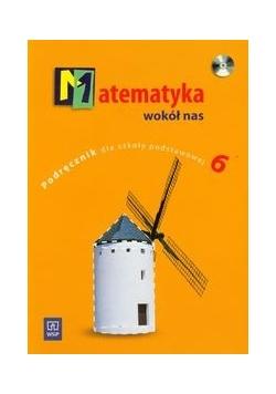 Matematyka wokół nas 6: Podręcznik z płytą CD