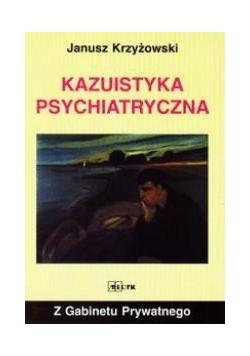 Z gabinetu prywatnego - Kazuistyka psychiatryczna