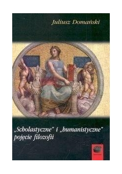 Scholastyczne i humanistyczne pojęcie filozofii