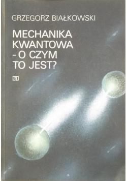 Mechanika kwantowa - o czym to jest?