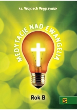 Medytacje nad Ewangelią. Rok B