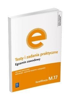 Testy i zad. prakt. Tech. mechanik kwal. M.17