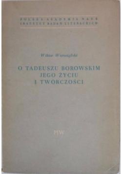 O Tadeuszu Borowskim jego życiu i twórczości