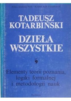 Dzieła wszystkie. Elementy teorii poznania, logiki formalnej i metodologi nauk