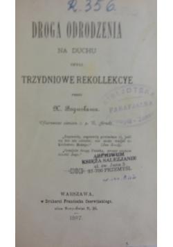 Droga odrodzenia na duchu czyli Trzydniowe rekollekcye, 1897r.
