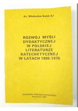 Kubik Władysław - Rozwój myśli dydaktycznej w polskiej literaturze katechetycznej w latach 1895-1970