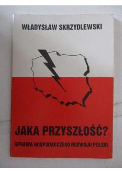 Jaka przyszłość? Sprawa gospodarczego rozwoju Polski