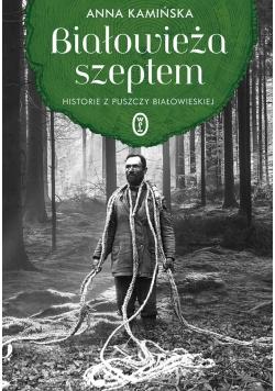 Białowieża szeptem. Historie z Puszczy Białowieski