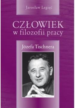 Człowiek w filozofii pracy Józefa Tishnera