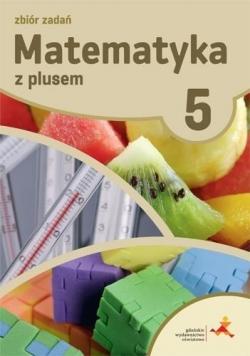 Matematyka SP 5 Z Plusem Zbiór zadań w.2018 GWO