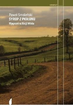 """Syrop z piołunu. Wygnani w akcji """"Wisła"""""""