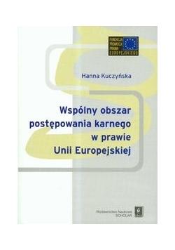 Wspólny obszar postępowania karnego w prawie Unii Europejskiej