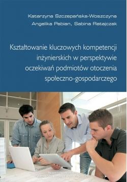 Kształtowanie kluczowych kompetencji inżynierskich w perspektywie oczekiwań podmiotów otoczenia społeczno  gospodarczego