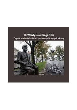 Dr Władysław Biegański Częstochowianin stulecia- patron współczesnych lekarzy