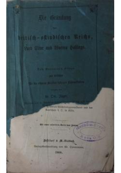 Die Grundung des britisch - ostindischen Reichs/ Warren Hastings. 1866 r.