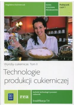 Technologie produkcji cukierniczej Wyroby cukiernicze Podręcznik Tom 2 Część 1 T.4 Technik technologii żywności cukiernik