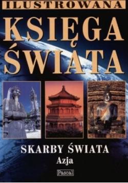 Ilustrowana księga świata - Skarby świata : Azja