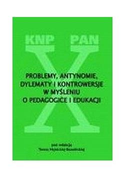 Problemy, antynomie, dylematy i kontrowersyje w myśleniu o pedagogice i edukacji