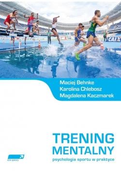Trening mentalny. Psychologia sportu w praktyce
