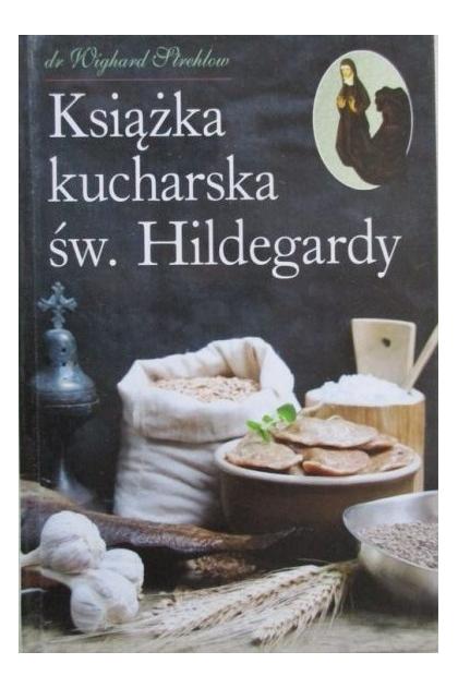 Ksiazka Kucharska Sw Hildegardy Wighard Strehlow 30 00 Zl