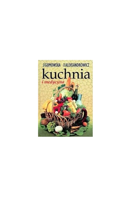 Kuchnia I Medycyna Julian Aleksandrowicz Irena Gumowska
