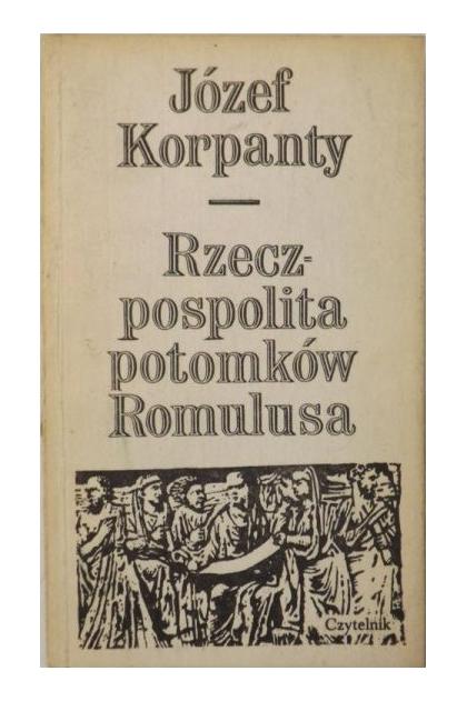Rzeczpospolita potomków Romulusa - Józef Korpanty - 10.00 zł ...