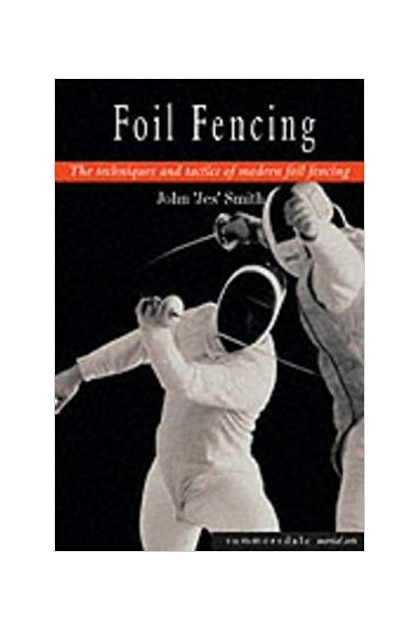 Foil Fencing the techniques and tactics of modern foil