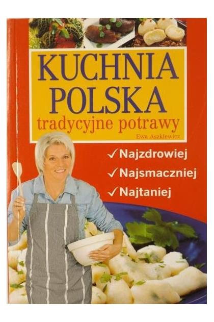 Kuchnia polska tradycyjne potrawy  Ewa Aszkiewicz  10 00 zł  Tezeusz pl -> Kuchnia Hiszpanska Tradycyjne Potrawy